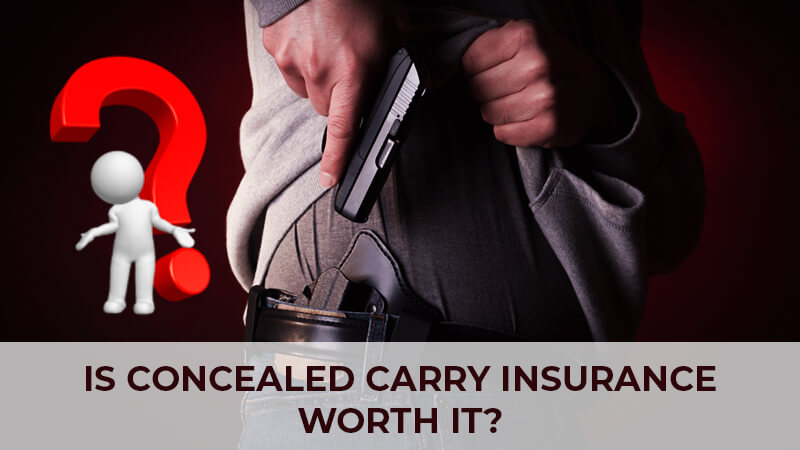 Is Concealed Carry Insurance Worth